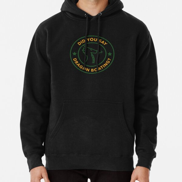 Did You Say Dragon Boating? Pullover Hoodie