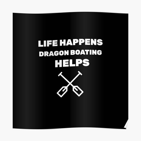 Life Happens Dragon Boating Helps Poster