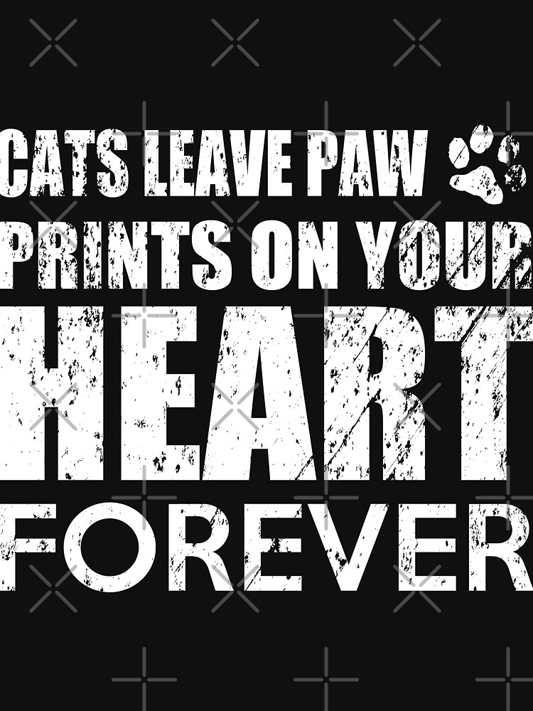 Cats Can Leave Paw Prints On Your Heart Forever by NextLVLShirts