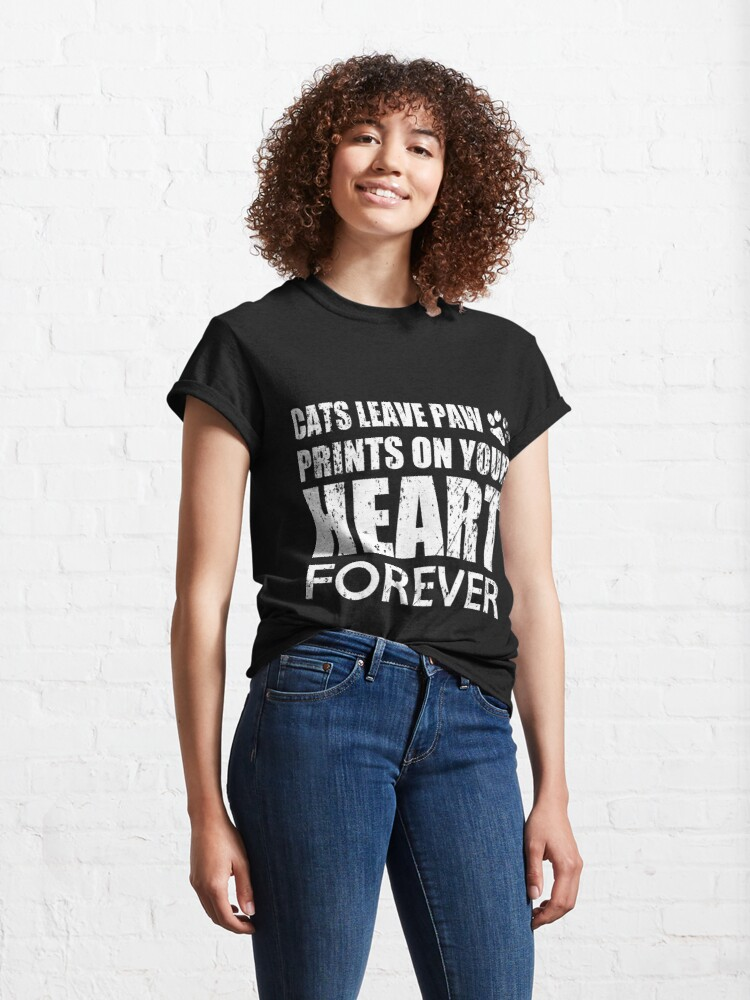 Alternate view of Cats Can Leave Paw Prints On Your Heart Forever Classic T-Shirt