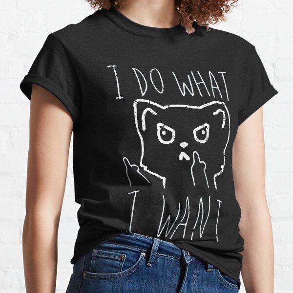 I Do What I Want Funny Cat Behaviour Classic T-Shirt