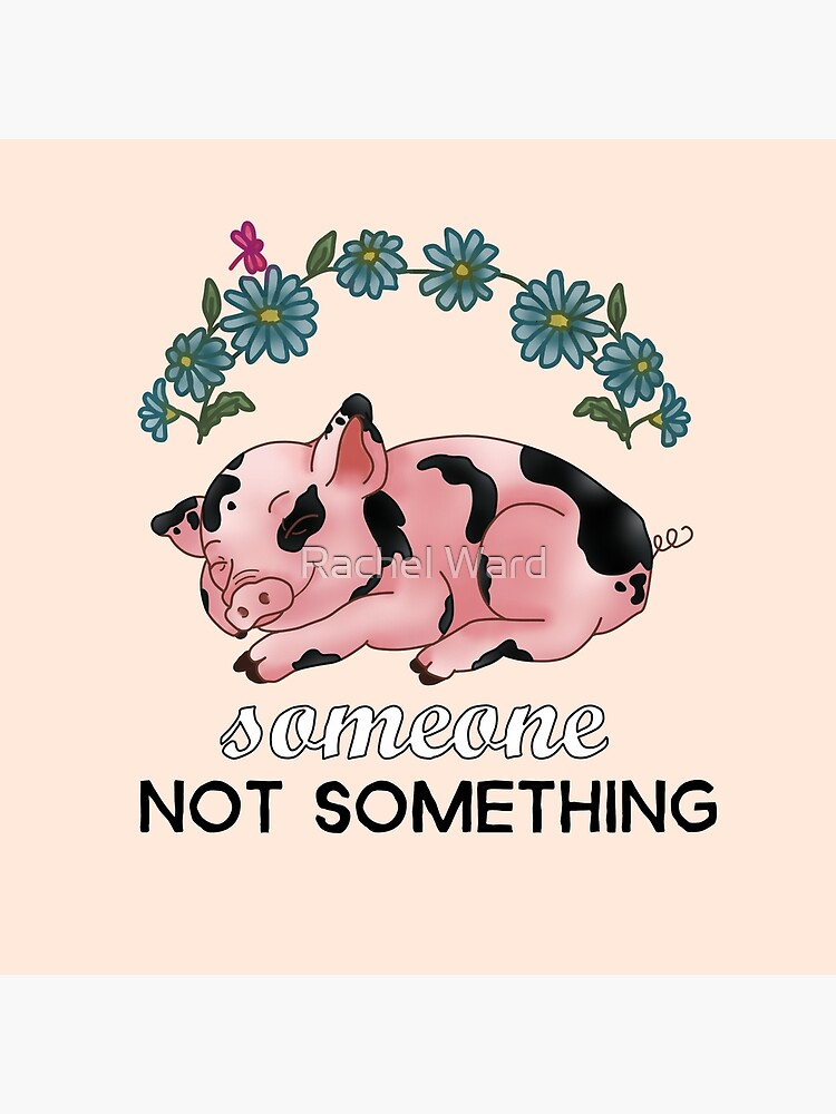 A Pig is SOMEONE, Not Something by nvadersmustdie