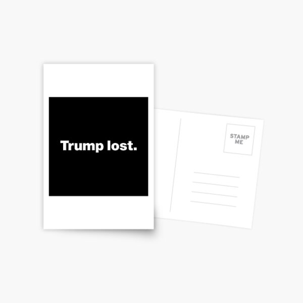 Trump lost - Trump loses the election and in general (white version) Postcard