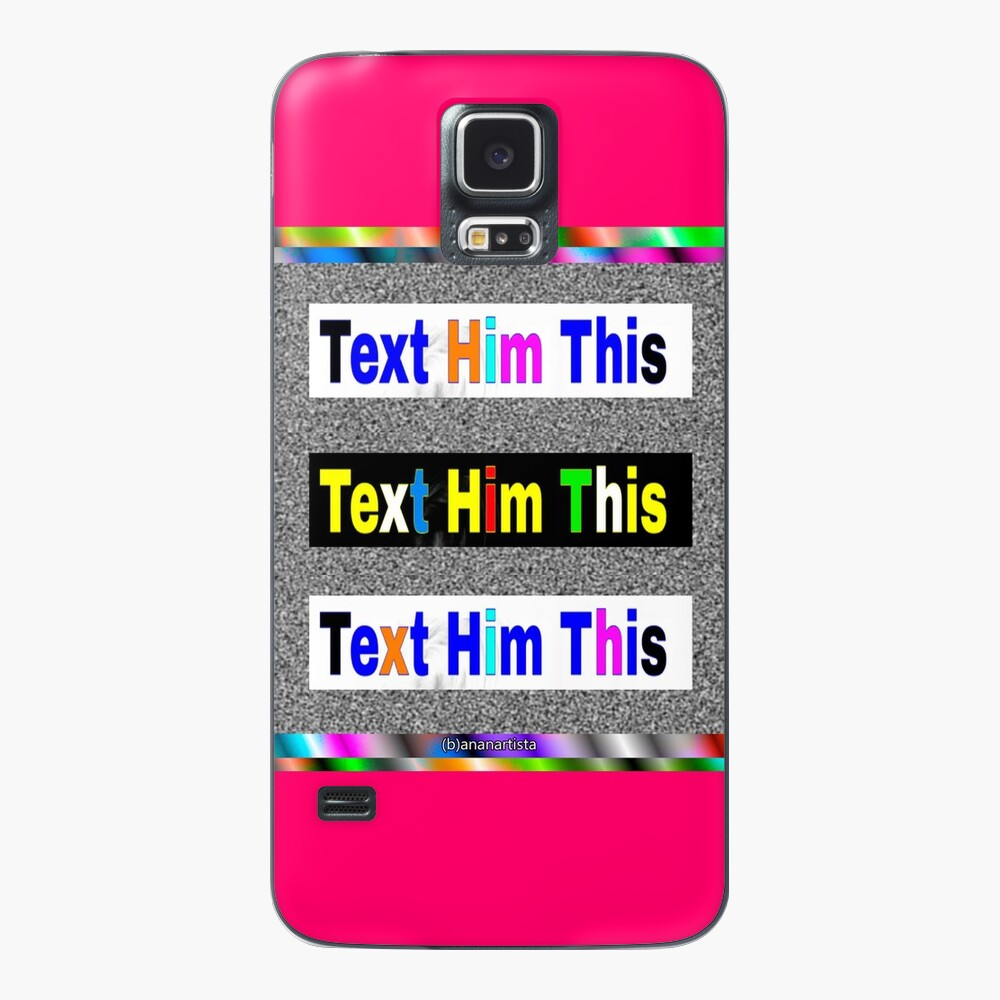 Text him this Case & Skin for Samsung Galaxy