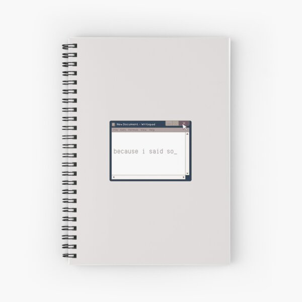"""Because I said so""Cyber Design Cyber Punk Windows 98 Spiral Notebook"
