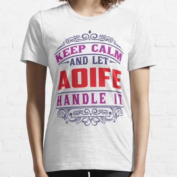 AOIFE Name. Keep Calm And Let AOIFE Handle It Essential T-Shirt