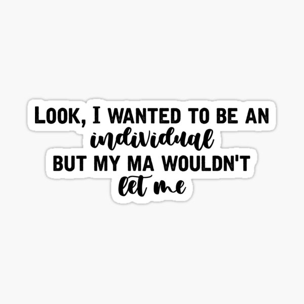 Look I Wanted To Be An Individual - Erin Quinn - Derry Girls - Quotes Sticker