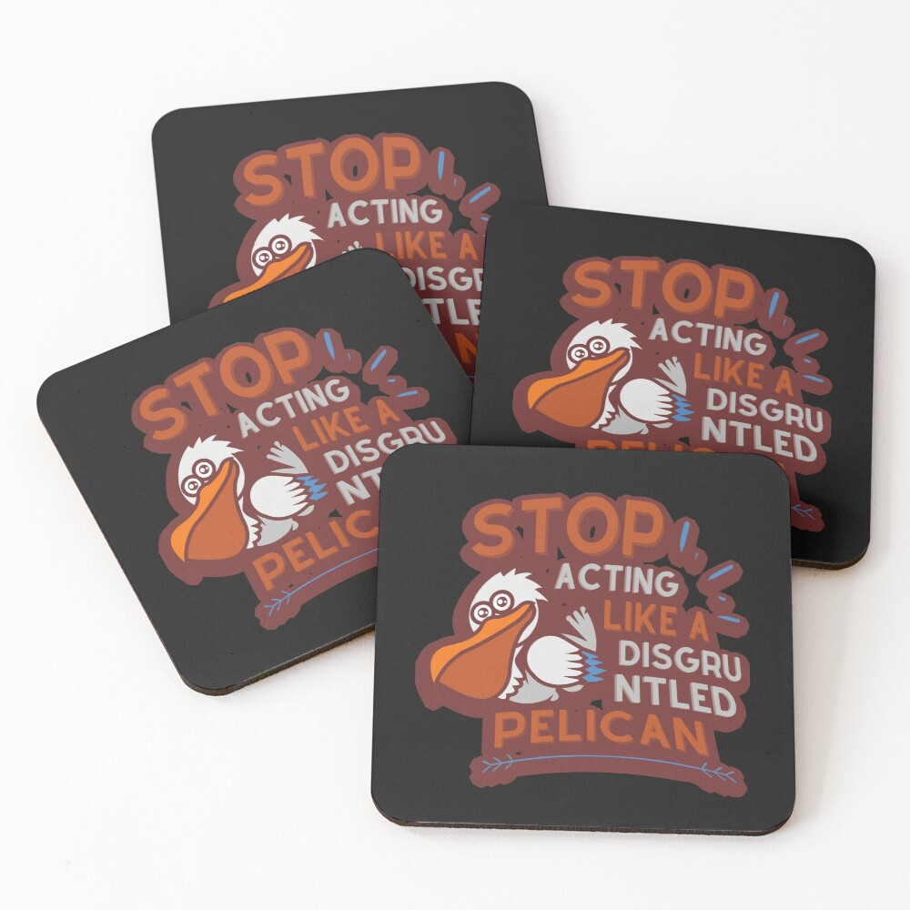 Stop Acting Like a Disgruntled Pelican Coasters (Set of 4)