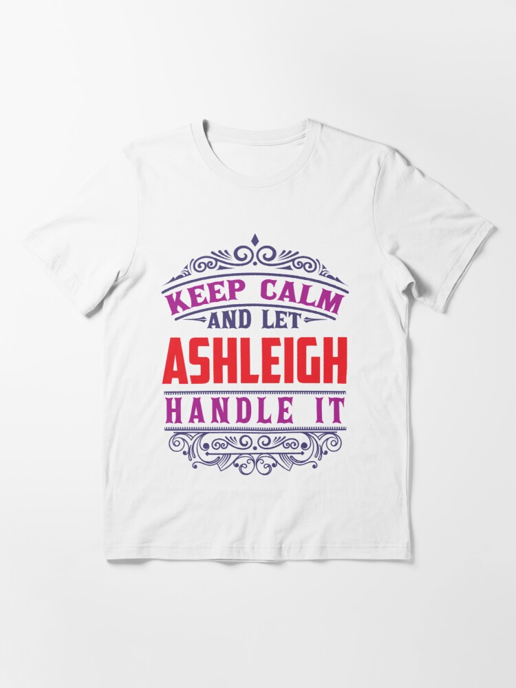 Alternate view of ASHLEIGH Name. Keep Calm And Let ASHLEIGH Handle It Essential T-Shirt
