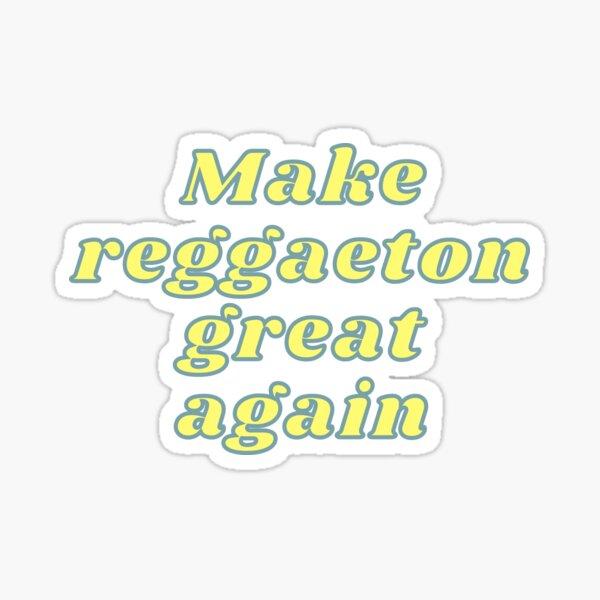 Make reggaeton great again Pegatina