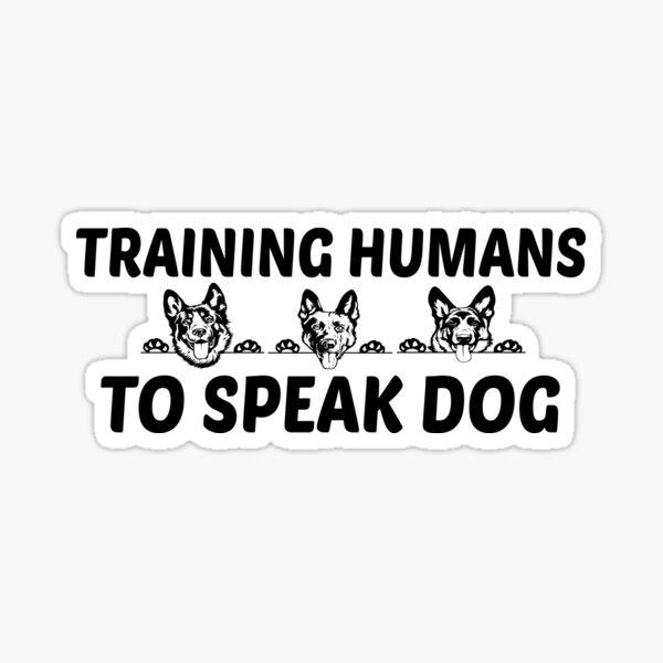 Dog Trainer Gift - Training Humans To Speak Dog, dog lover gift Sticker