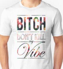 Bitch don't kill my vibe - DISRUPTIVE T-Shirt