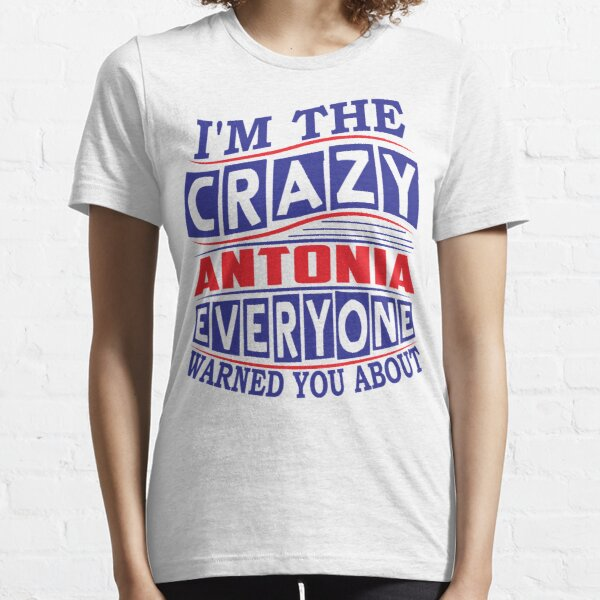 Because Im Antonia Funny Novelty Gifts Name T-shirt Women