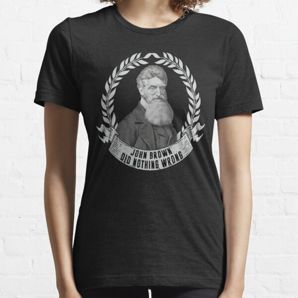 John Brown Did Nothing Wrong gift  Essential T-Shirt