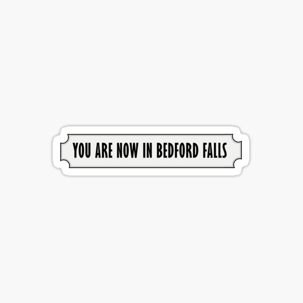 You Are Now in Bedford Falls Sticker