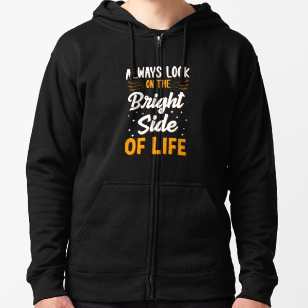 Always Look On The Bright Side Of Life Positivity Zipped Hoodie