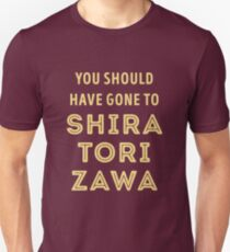 You should have gone to Shiratorizawa Unisex T-Shirt