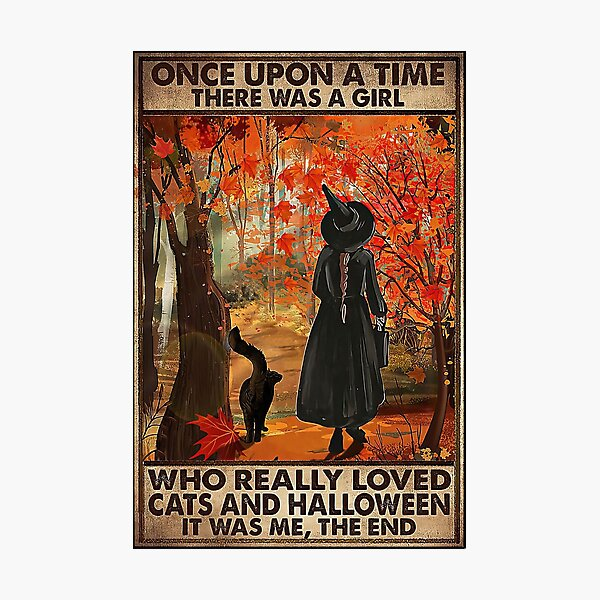Once Upon A Time There Was A Girl Who Really Loved Cats And Halloween Photographic Print