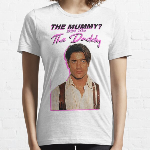 Brendan Fraser - The Mummy? More Like the Daddy Essential T-Shirt