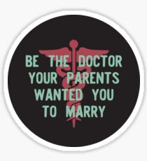 Be the Doctor your parents wanted you to marry Sticker