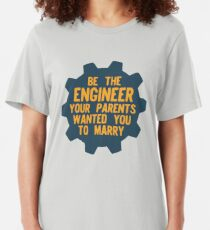 Be the Engineer your parents wanted you to marry Slim Fit T-Shirt