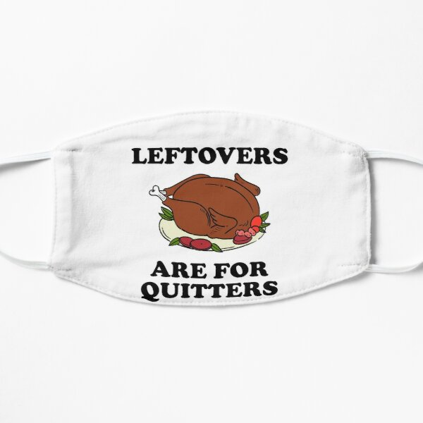 Leftovers are for quitters thanksgiving Flat Mask