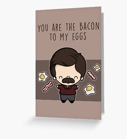 You are the bacon to my eggs Greeting Card