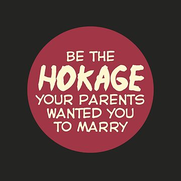 Be the Hokage your parents wanted you to marry by teeworthy