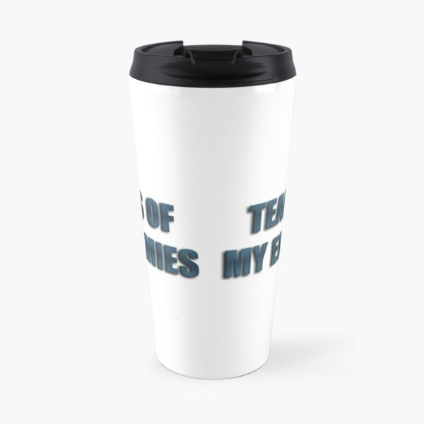 Tears Of My Enemies Travel Mug