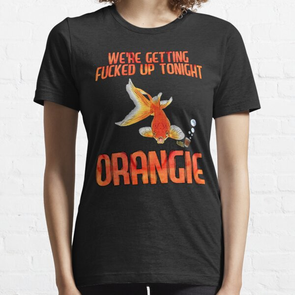 Wir werden heute Abend beschissen Orangie Essential T-Shirt