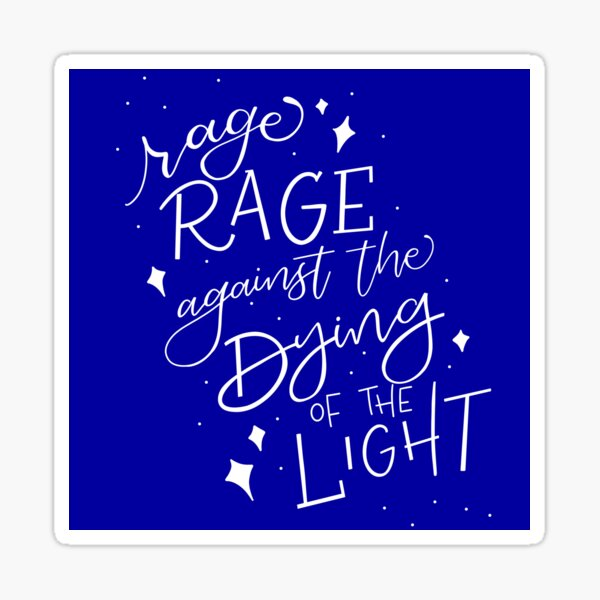 Rage Rage Against the Dying of the Light Sticker