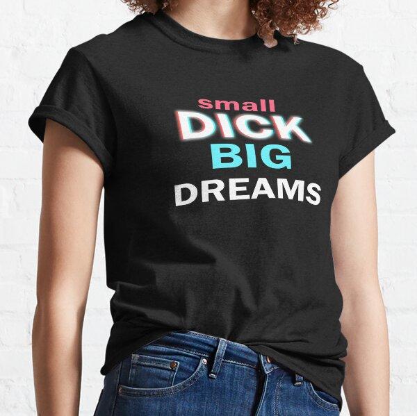 Small Dick Big Dreams Classic T-Shirt
