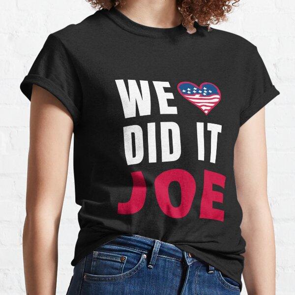 we did it joe Classic T-Shirt