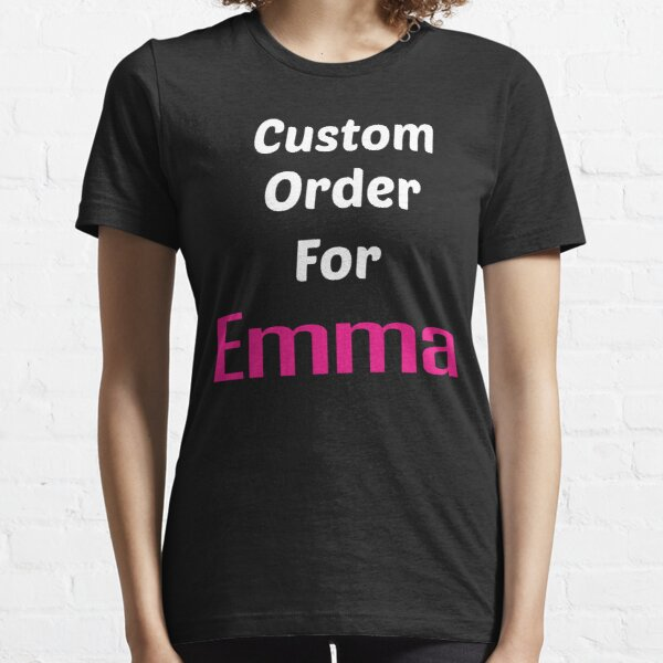 Custom Order For Emma Funny Essential T-shirt, Gift Tank Top shirt Woman, Special Emma shirt    Essential T-Shirt
