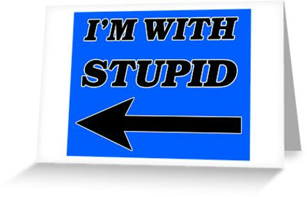 I'm With Stupid by PingusTees