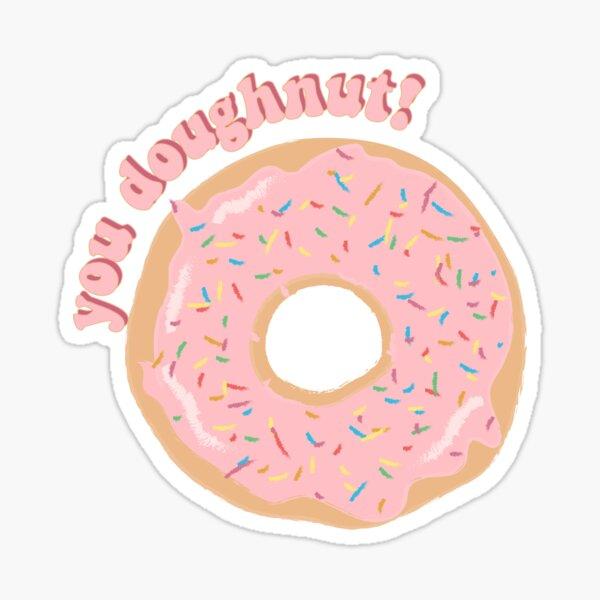 you doughnut! Sticker