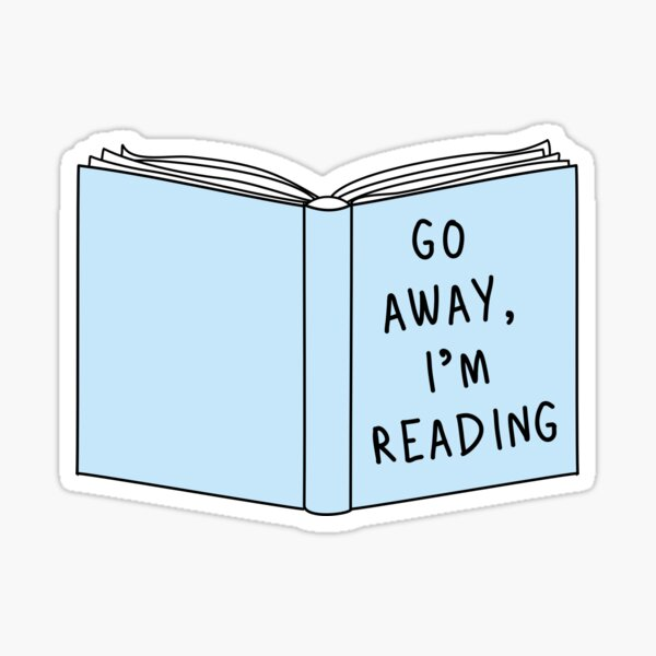 Go Away, I'm Reading Sticker