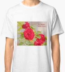 Roses To Mum With Love Classic T-Shirt