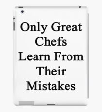 Only Great Chefs Learn From Their Mistakes  iPad Case/Skin