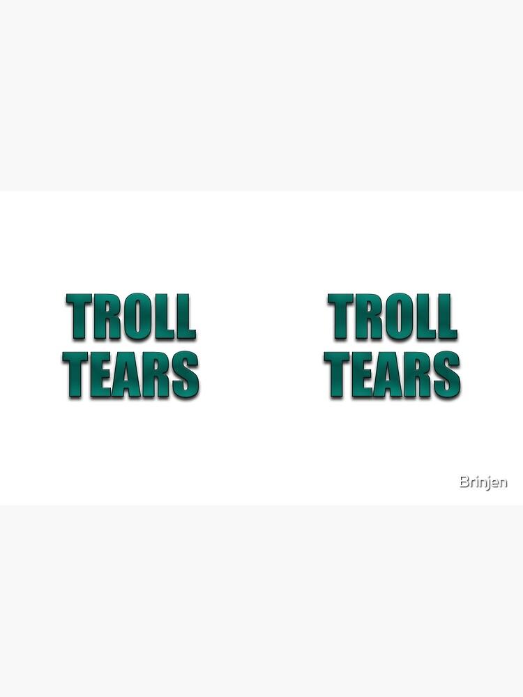 Troll Tears by Brinjen