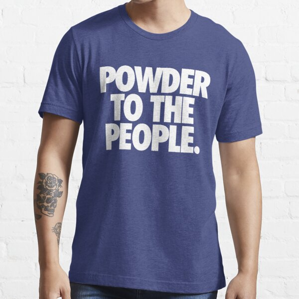 POWDER TO THE PEOPLE. Essential T-Shirt