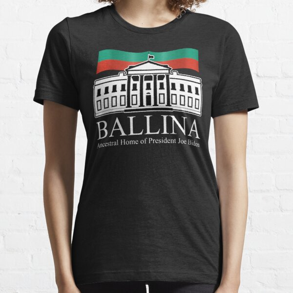 Ballina Mayo Ireland President Joe Biden Ancestral Home Essential T-Shirt