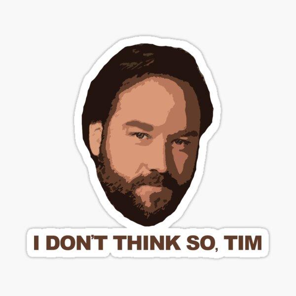 I Don't Think So Tim Sticker