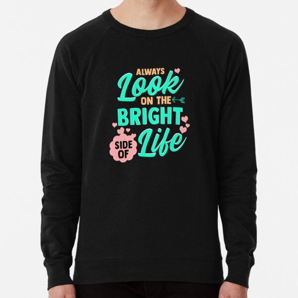Always Look On The Bright Side Of Life Lightweight Sweatshirt