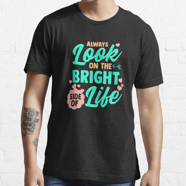 Always Look On The Bright Side Of Life Essential T-Shirt