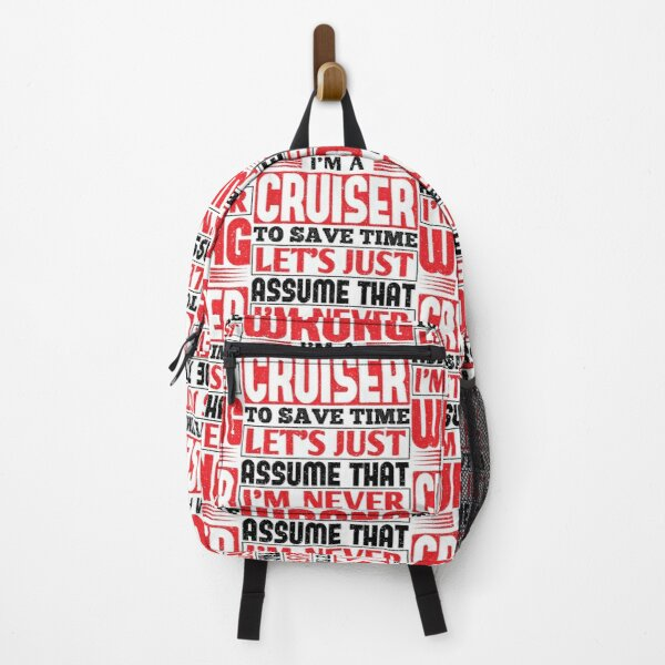 Cruiser To Save Time Let's Just Assume That I'm Never Wrong Backpack