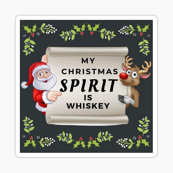 My Christmas Spirit Is Whiskey Sticker