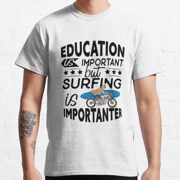 La educación es importante, pero el surf es más importante. Amante del surf Camiseta clásica