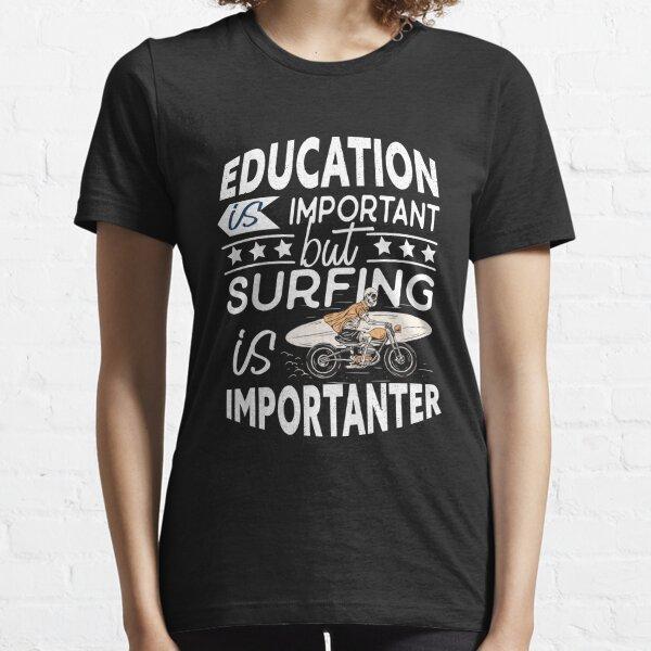 La educación es importante, pero el surf es más importante. Amante del surf Camiseta esencial