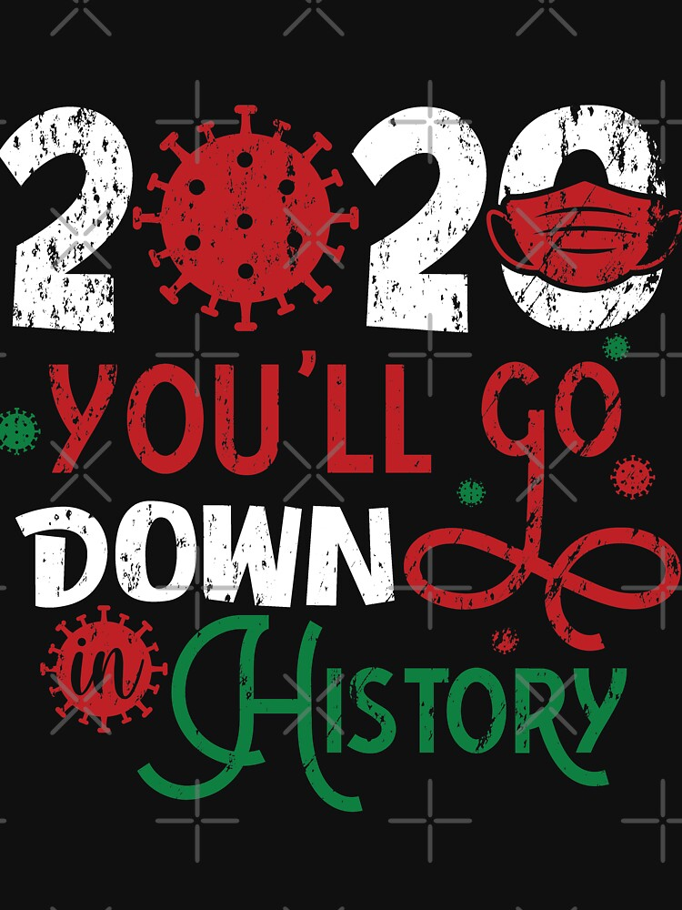 Merry 2020 You'll Go Down In Christmas History by NextLVLShirts